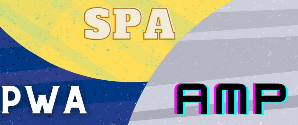 Cover image for PWA / SPA / AMP