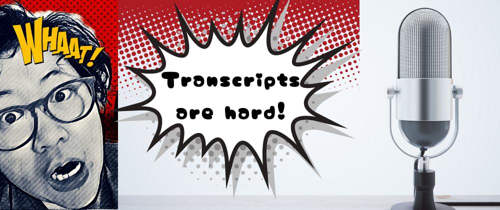 Cover image for TIL that it's not easy doing transcripts