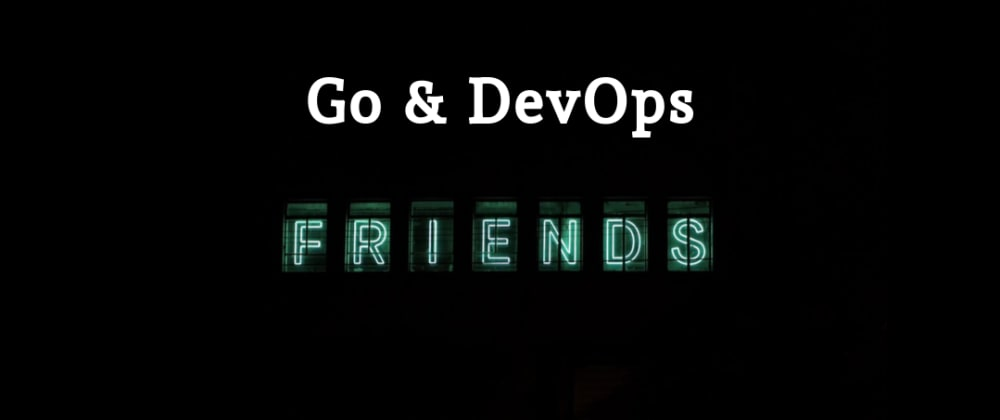 Cover image for 'Go' and 'DevOps' - Modern Bffs in the Cloud-Native Industry