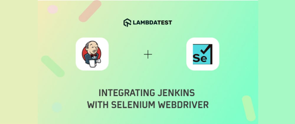 Cover image for How To Integrate Jenkins With Selenium WebDriver?
