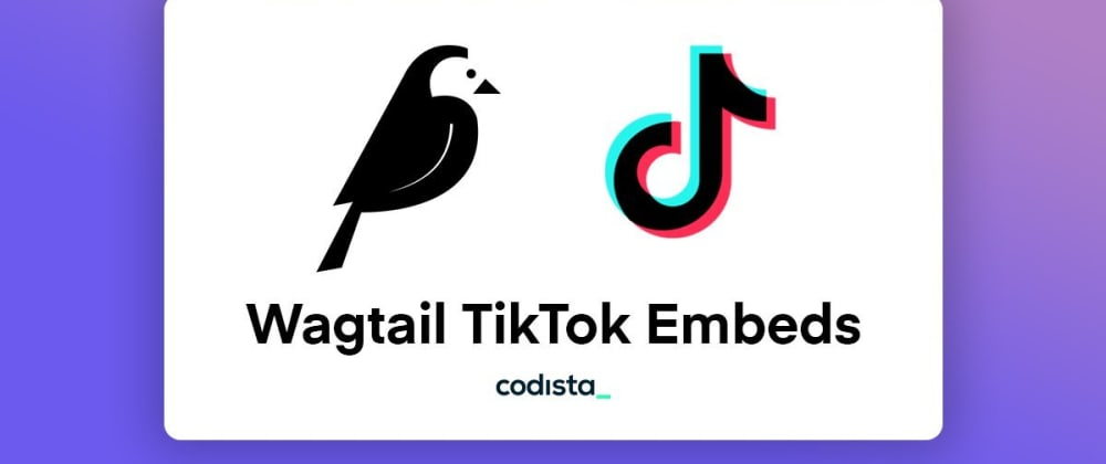 Cover image for Adding TikTok Embed Support To Wagtail