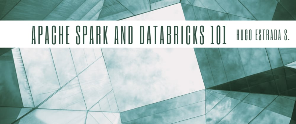 Cover image for Apache Spark and Databricks 101 pt. I - The Big Picture