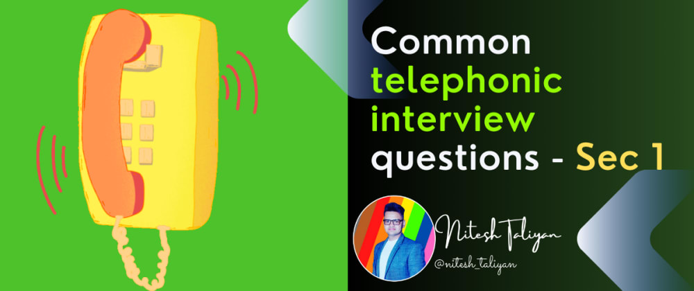 Cover image for Common telephonic interview questions - Section 1