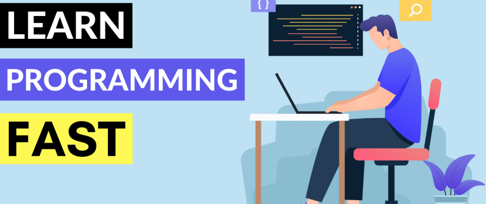 Cover image for 10 Tips to Learn Programming Fast (quickly & easily!)