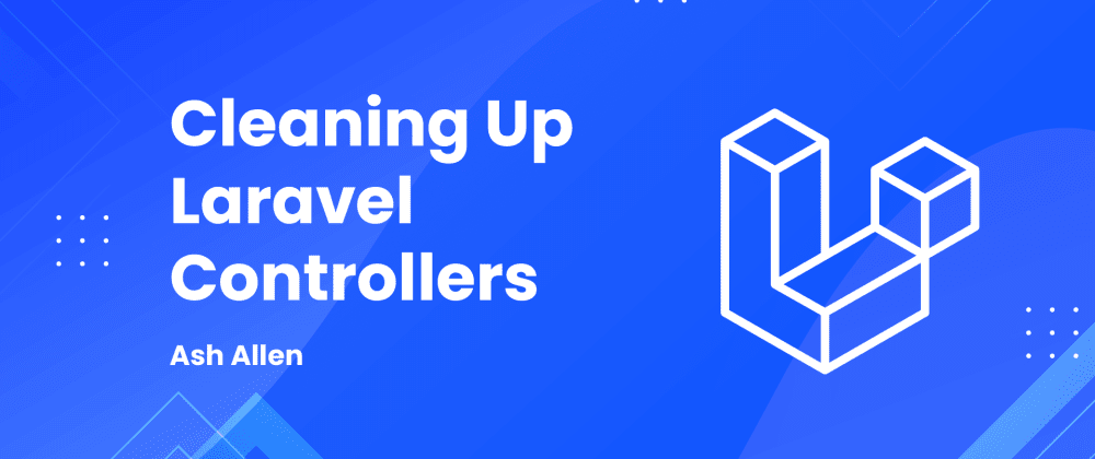 Cover image for Cleaning Up Laravel Controllers
