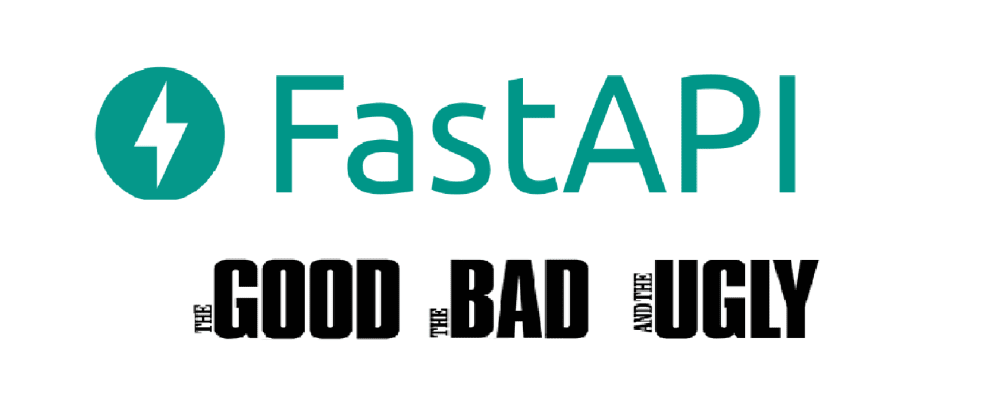 Cover image for FastAPI - The Good, the bad and the ugly.