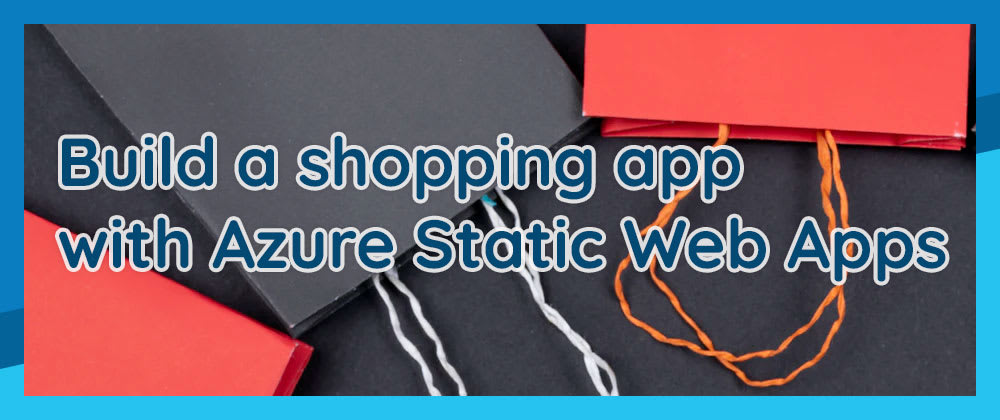 Cover image for Build a shopping app with Azure Static Web Apps