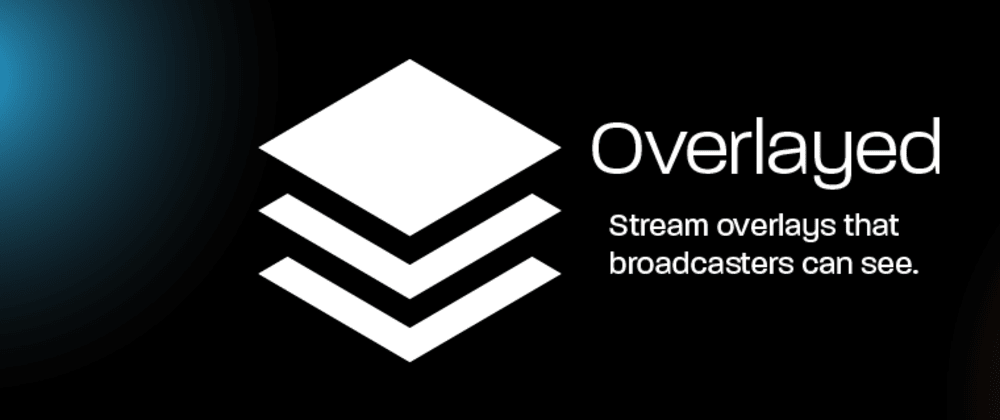 Cover image for Introducing Overlayed - Streamer Overlays Powered By React.