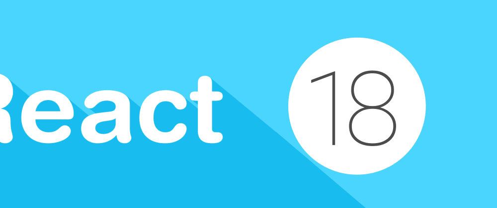 Cover image for React 18 is here! What's new?