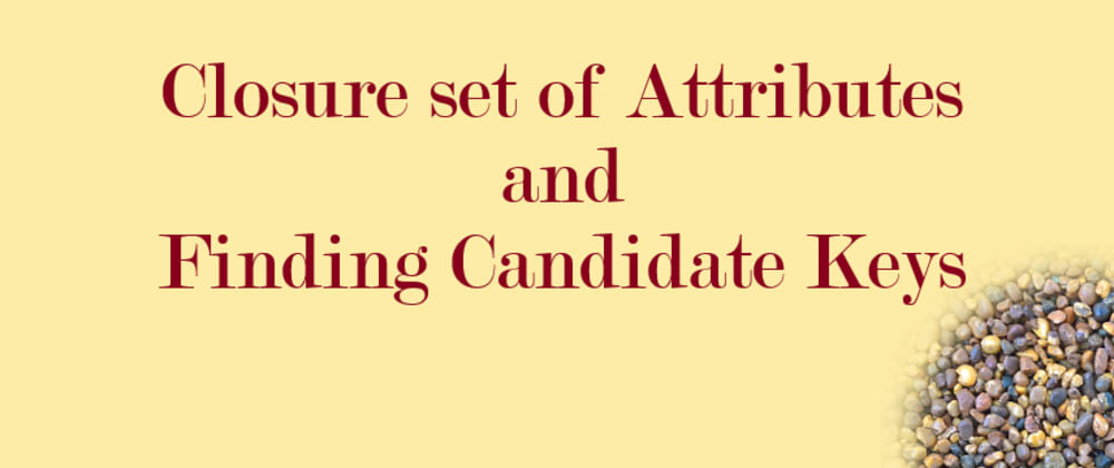 Cover image for Closure set of Attributes and finding Candidate Keys
