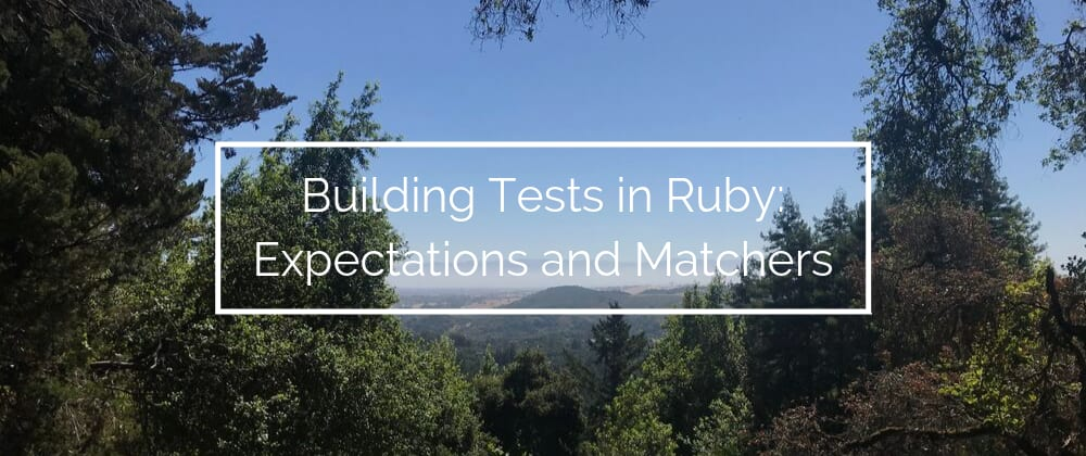 Cover image for Building Tests in Ruby: Expectations and Matchers