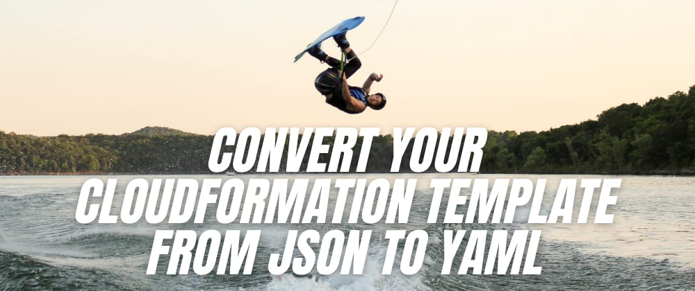 Cover image for Convert Your CloudFormation template from JSON to YAML