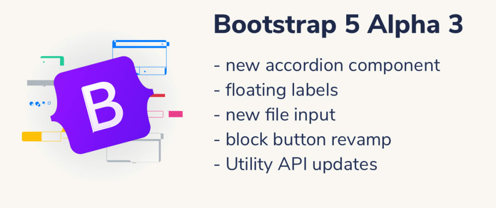 Cover image for Bootstrap 5 Alpha 3 is here: a new accordion component, floating labels, and a new file input