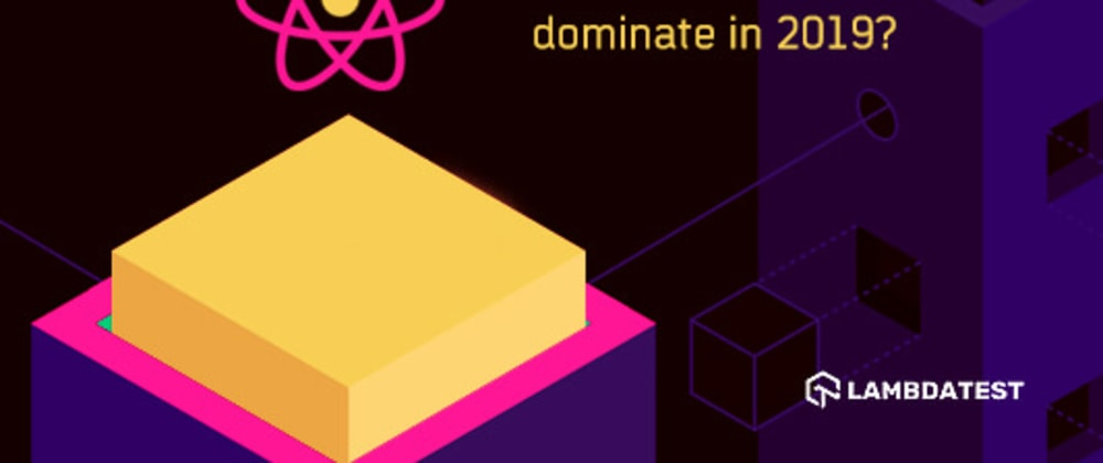 Cover image for Will ReactJS Continue To Dominate In 2019?