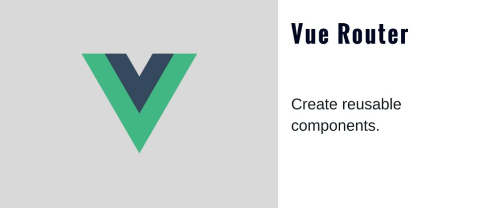 Cover image for Reusable Components and Vue Router [VueJS]