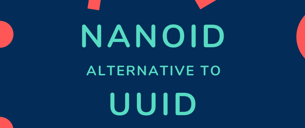 Cover image for NanoID - Alternative To UUID