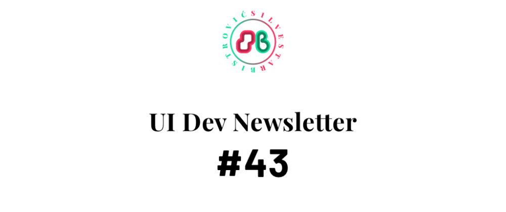 Cover image for UI Dev Newsletter #43