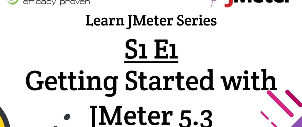Cover image for S1E1 Learn JMeter Series - Getting Started with JMeter 5.3
