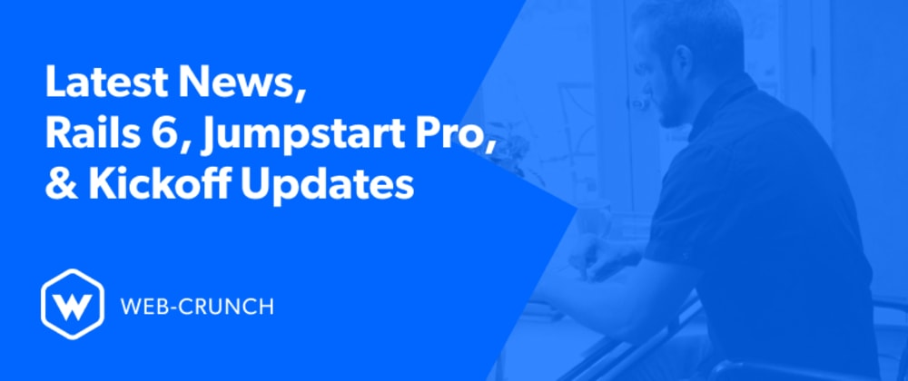 Cover image for Latest News, Rails 6, Jumpstart Pro and Kickoff Updates