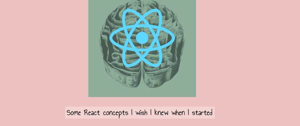 Cover image for 3 React concepts I wish I knew when I started