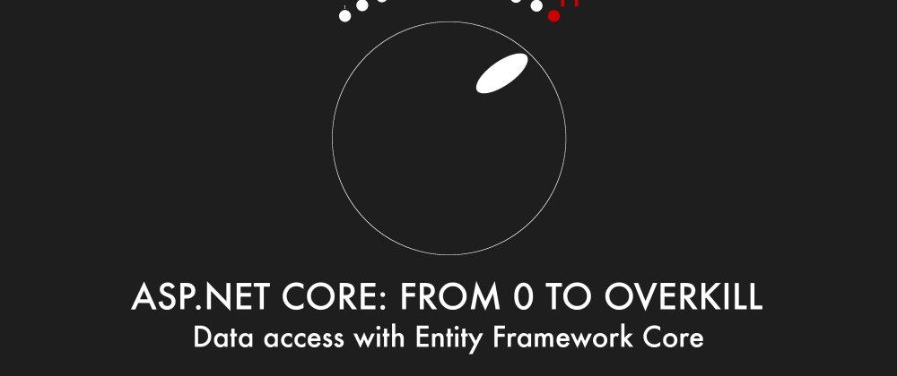 Cover image for Episode 011 - Data access with Entity Framework Core - ASP.NET Core: From 0 to overkill