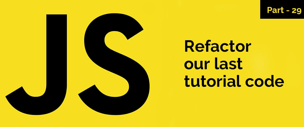 Cover image for Refactor our last tutorial code - JavaScript Series - Part 29
