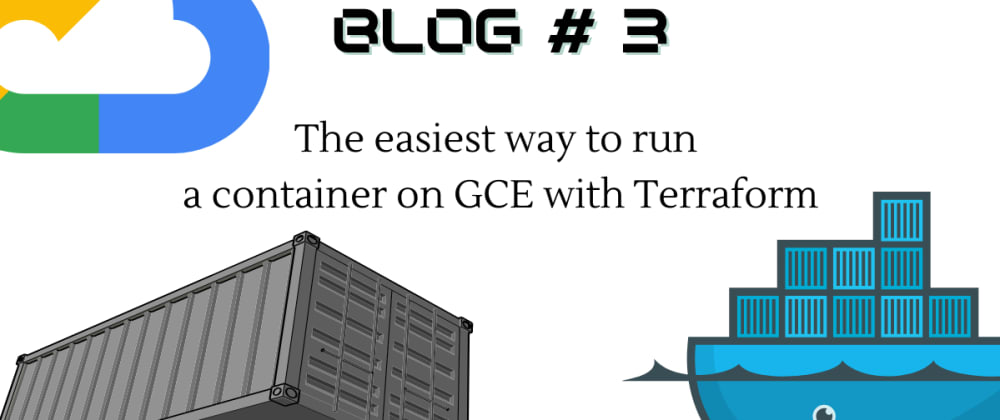 Cover image for The easiest way to run a container on GCE with Terraform