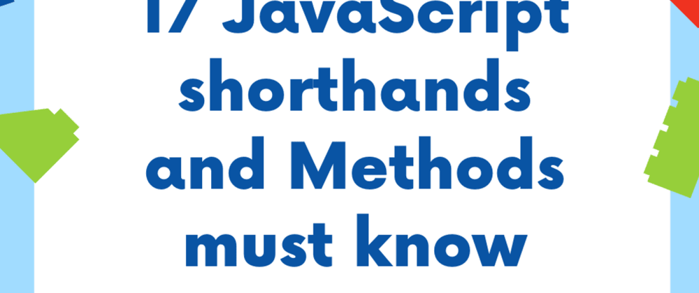 Cover image for 17 Javascript methods and shorthands must know