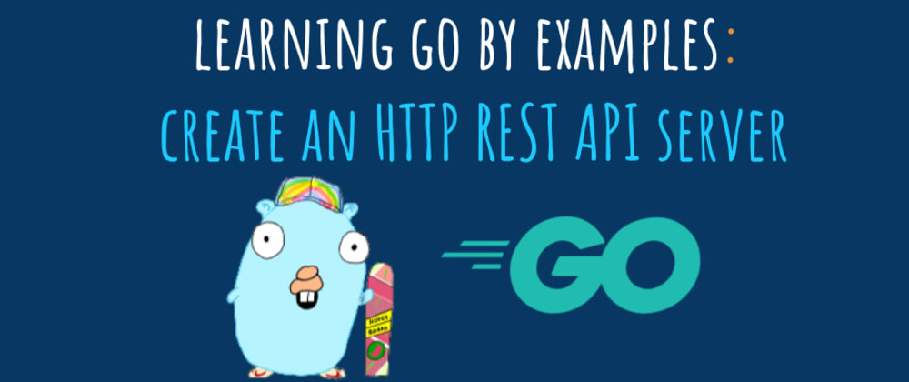 Cover image for Learning Go by examples: part 2 - Create an HTTP REST API Server in Go