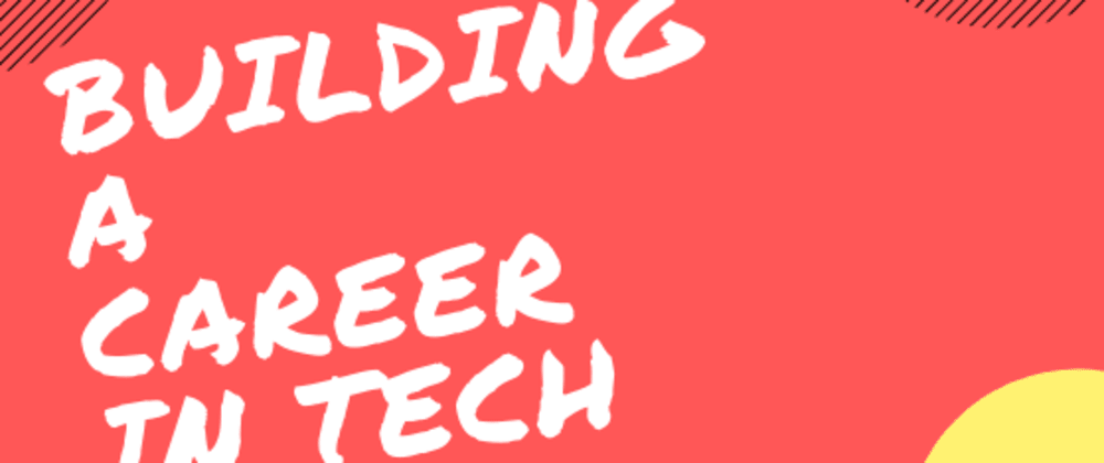 Cover image for  Building A Career In Tech As A Newbie