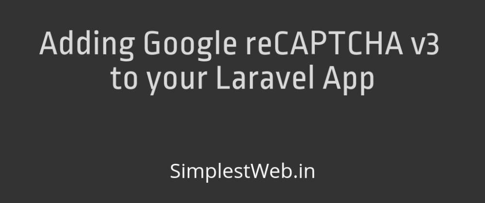 Cover image for Adding Google reCAPTCHA v3 to your Laravel App