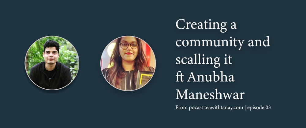 Cover image for Creating community and scaling it too ft Anubha Maneshwar
