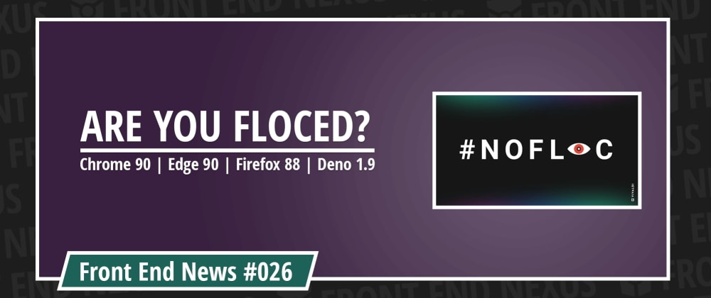 Cover image for Are You FLoCed? Chrome 90, Edge 90, Firefox 88, and Deno 1.9 | Front End News #026