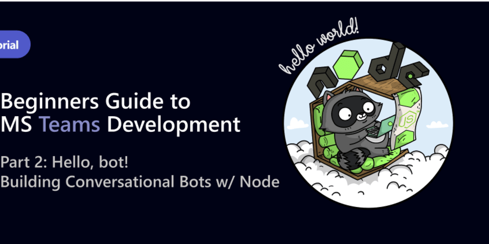 Beginners Guide to MS Teams Development #2: Bots