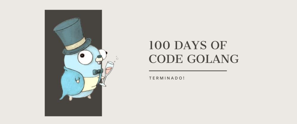Cover image for Como foi fazer o 100 Days of Code com Golang?