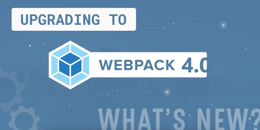 Upgrade to Webpack 4