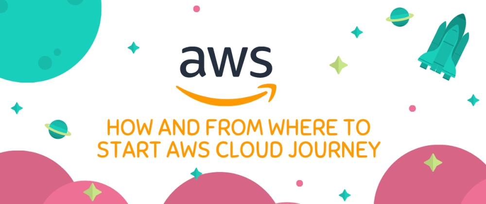 Cover image for How and from where to start AWS cloud journey ?