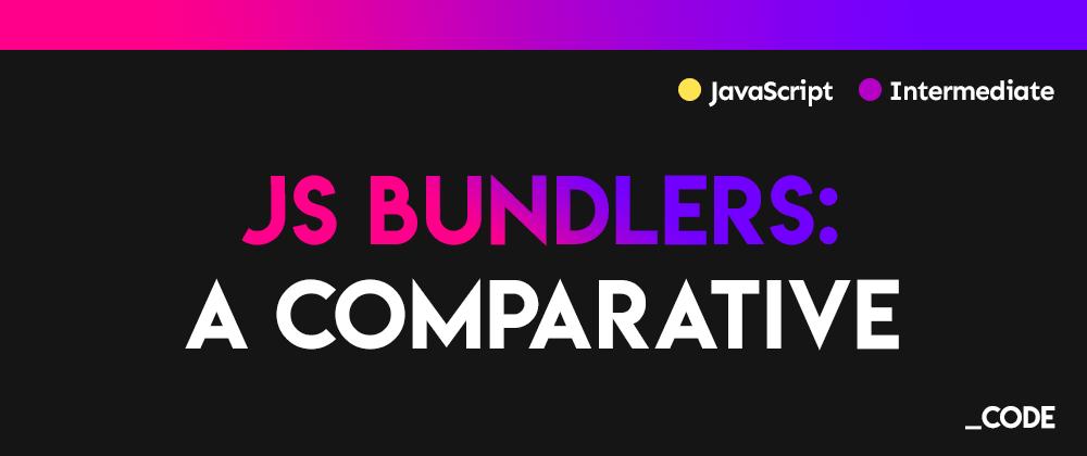 Cover image for JavaScript Bundlers: An in-depth comparative 👍👎 Is Webpack still the best bundler in 2021? 📦
