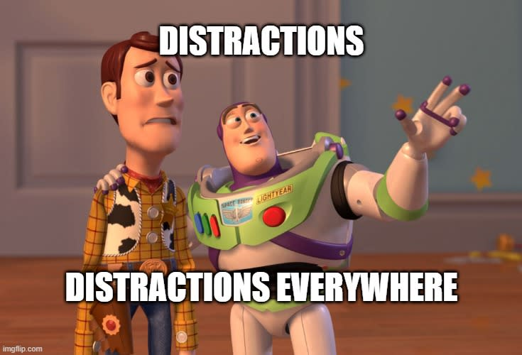 Distractions, distractions everywhere.