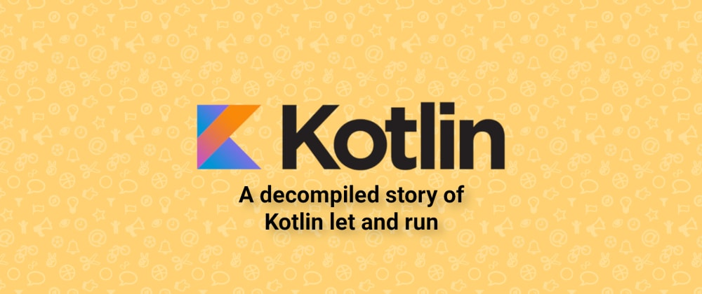 Cover image for A decompiled story of Kotlin let and run
