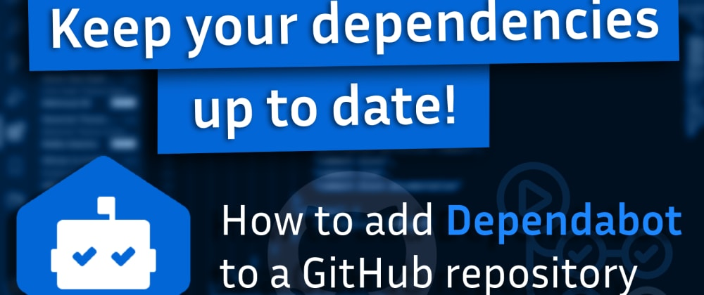 Cover image for Keeping your dependencies updated automatically with Dependabot