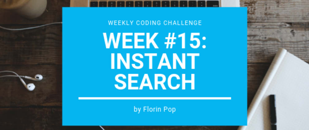 Cover image for Weekly Coding Challenge - Week #15 - Instant Search