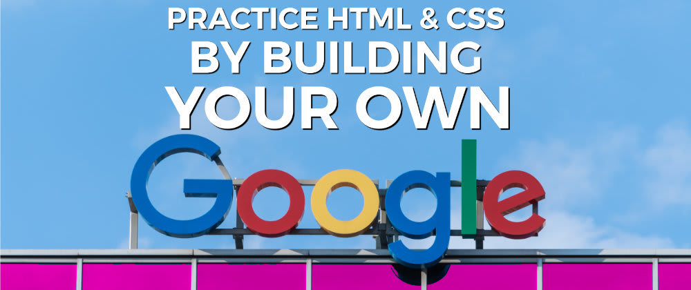 Cover image for Practice HTML and CSS by building Google