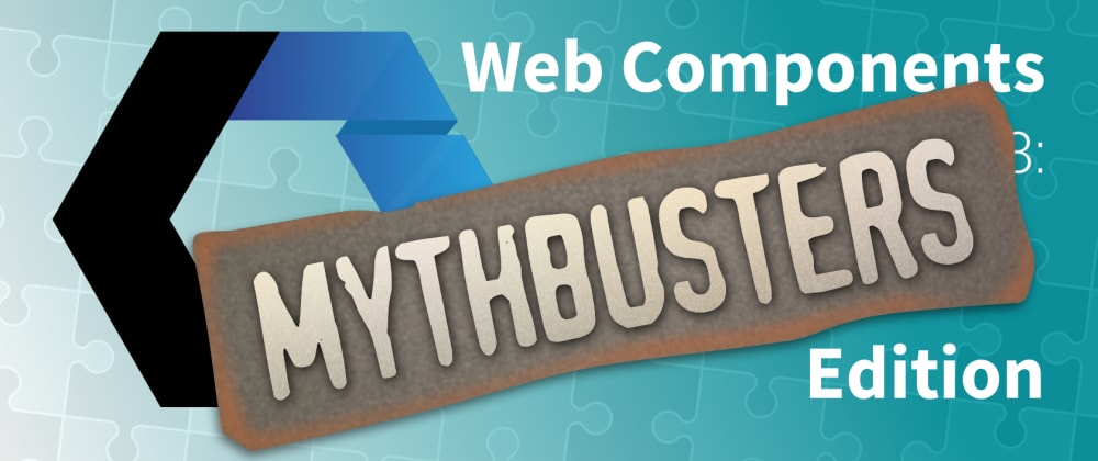 Cover image for Lets Build Web Components! Part 8: Mythbusters Edition