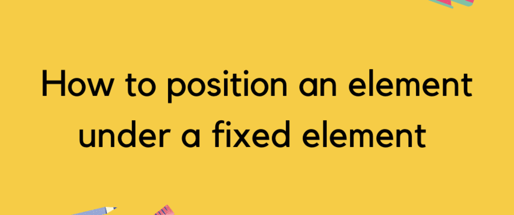 Cover image for How to position an element under a fixed element