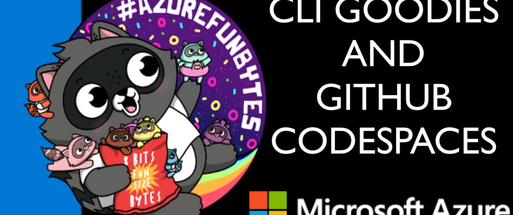 Cover image for AzureFunBytes Episode 33 - CLI Goodies and @GitHub Codespaces with @bbenz