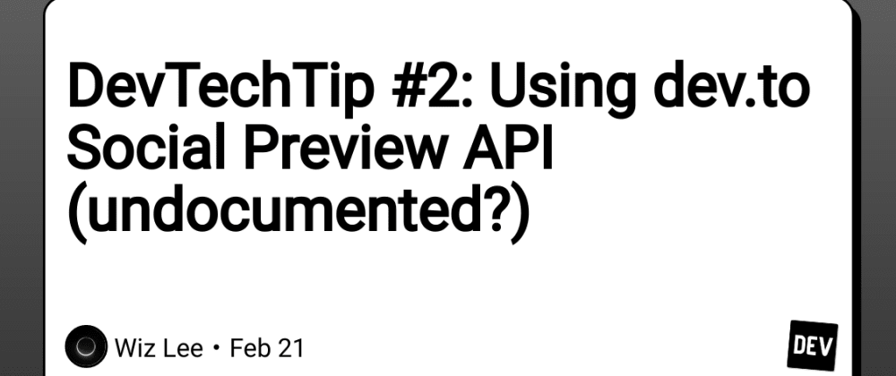 DevTip #2: Using dev.to Social Preview API (undocumented?)