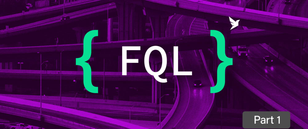 Cover image for Getting started with FQL, FaunaDB's native query language - part 1