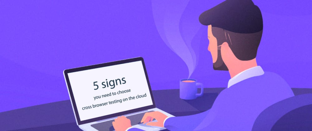Cover image for 5 signs you need to choose cross browser testing on the cloud
