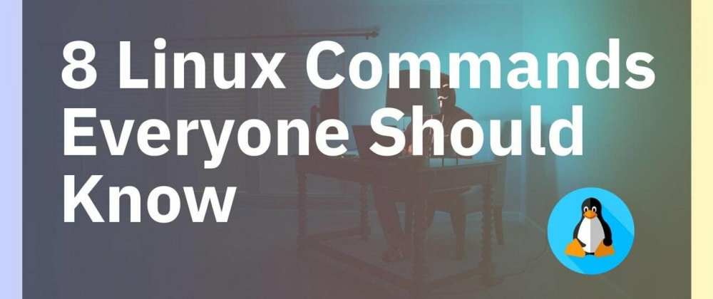 Cover image for 8 Linux Commands Everyone Should Know
